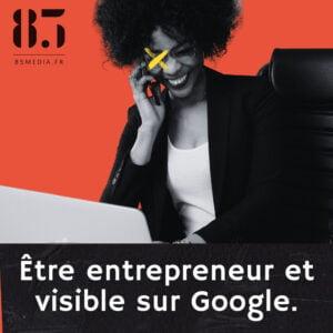 etre entrepreneur et visible sur Google